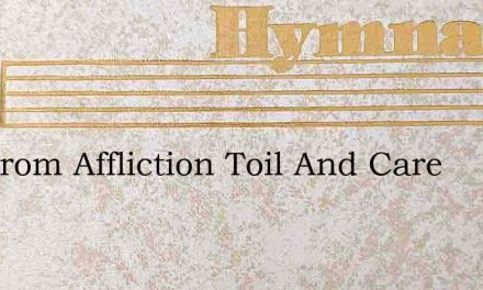 Far From Affliction Toil And Care – Hymn Lyrics