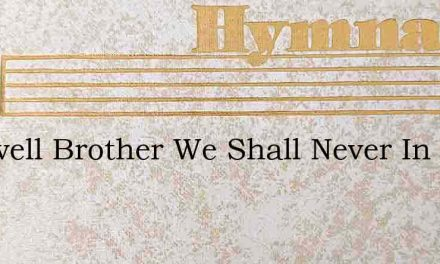 Farewell Brother We Shall Never In Our – Hymn Lyrics