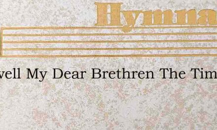 Farewell My Dear Brethren The Time Is At – Hymn Lyrics