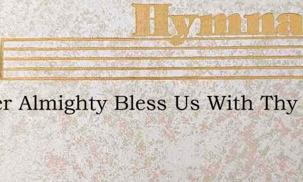 Father Almighty Bless Us With Thy Blessi – Hymn Lyrics