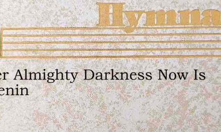 Father Almighty Darkness Now Is Deepenin – Hymn Lyrics