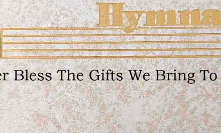 Father Bless The Gifts We Bring To Thee – Hymn Lyrics