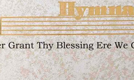 Father Grant Thy Blessing Ere We Go To R – Hymn Lyrics