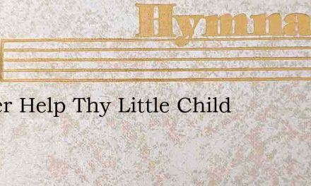 Father Help Thy Little Child – Hymn Lyrics