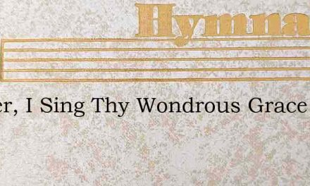 Father, I Sing Thy Wondrous Grace – Hymn Lyrics