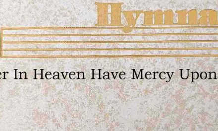Father In Heaven Have Mercy Upon Us Fath – Hymn Lyrics