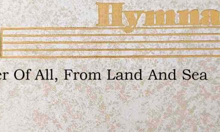 Father Of All, From Land And Sea – Hymn Lyrics
