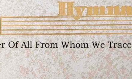 Father Of All From Whom We Trace – Hymn Lyrics