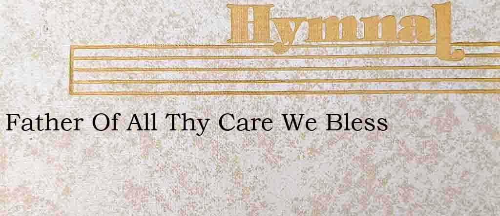 Father Of All Thy Care We Bless – Hymn Lyrics