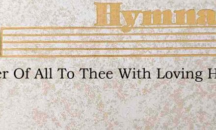 Father Of All To Thee With Loving Hearts – Hymn Lyrics