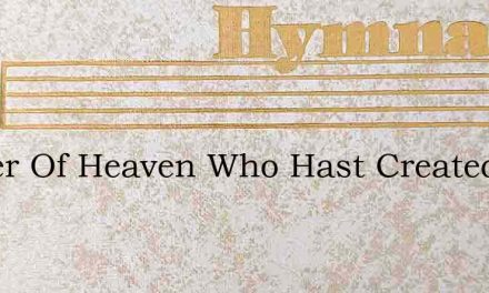 Father Of Heaven Who Hast Created All – Hymn Lyrics