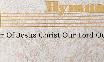 Father Of Jesus Christ Our Lord Our Fath – Hymn Lyrics