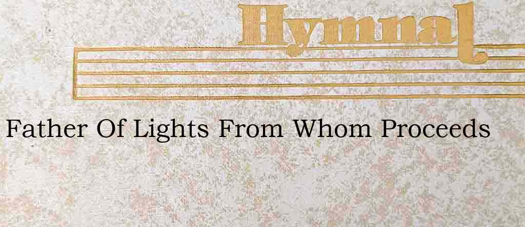 Father Of Lights From Whom Proceeds – Hymn Lyrics