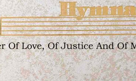 Father Of Love, Of Justice And Of Mercy – Hymn Lyrics