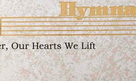 Father, Our Hearts We Lift – Hymn Lyrics