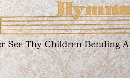 Father See Thy Children Bending At Thy T – Hymn Lyrics