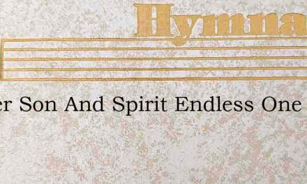 Father Son And Spirit Endless One In Thr – Hymn Lyrics