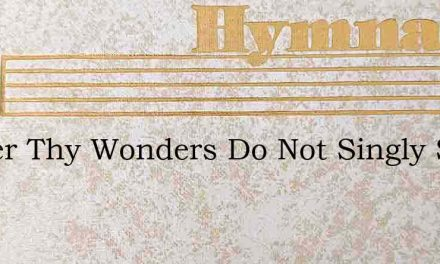 Father Thy Wonders Do Not Singly Stand – Hymn Lyrics