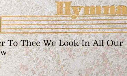 Father To Thee We Look In All Our Sorrow – Hymn Lyrics
