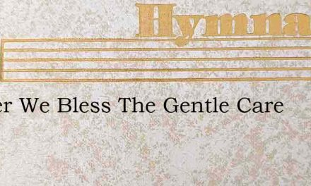 Father We Bless The Gentle Care – Hymn Lyrics