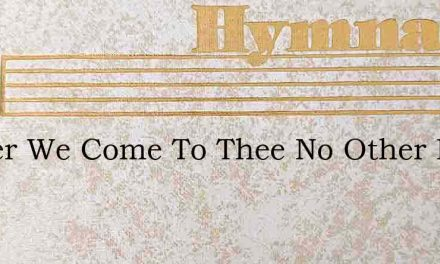 Father We Come To Thee No Other Help – Hymn Lyrics