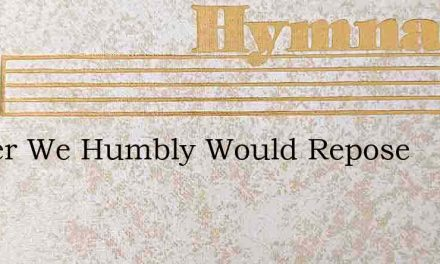 Father We Humbly Would Repose – Hymn Lyrics