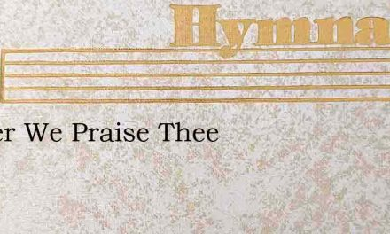 Father We Praise Thee – Hymn Lyrics