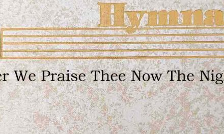 Father We Praise Thee Now The Night Is – Hymn Lyrics