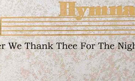 Father We Thank Thee For The Night – Hymn Lyrics