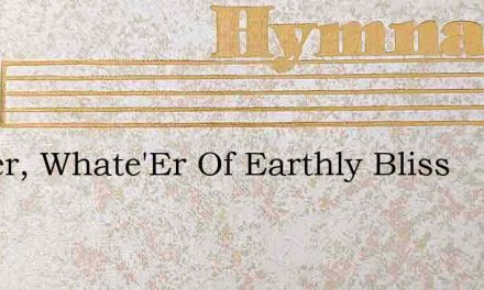 Father, Whate'Er Of Earthly Bliss – Hymn Lyrics