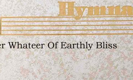 Father Whateer Of Earthly Bliss – Hymn Lyrics