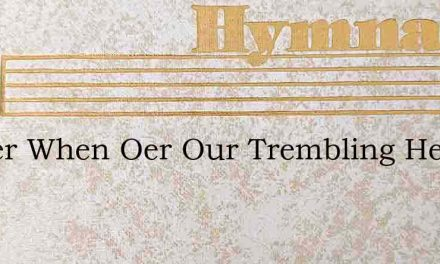 Father When Oer Our Trembling Hearts – Hymn Lyrics