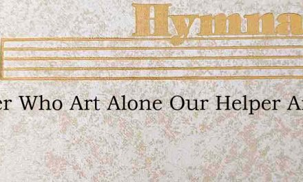 Father Who Art Alone Our Helper And Our – Hymn Lyrics