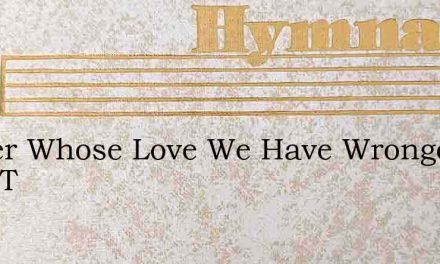 Father Whose Love We Have Wronged With T – Hymn Lyrics