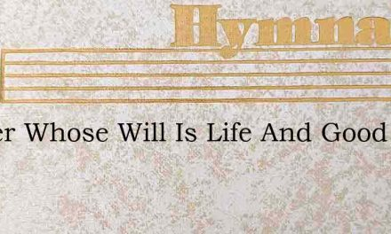 Father Whose Will Is Life And Good – Hymn Lyrics