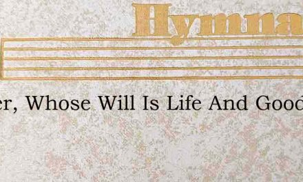 Father, Whose Will Is Life And Good – Hymn Lyrics