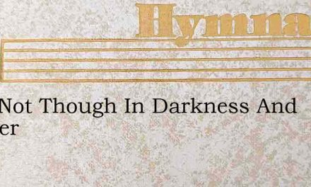 Fear Not Though In Darkness And Danger – Hymn Lyrics