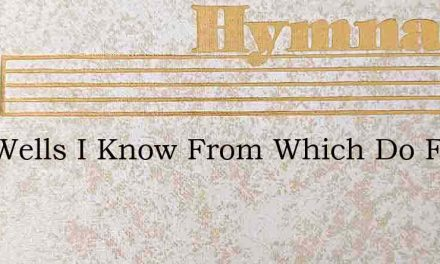 Five Wells I Know From Which Do Flow Pea – Hymn Lyrics
