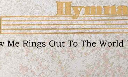 Follow Me Rings Out To The World Today – Hymn Lyrics
