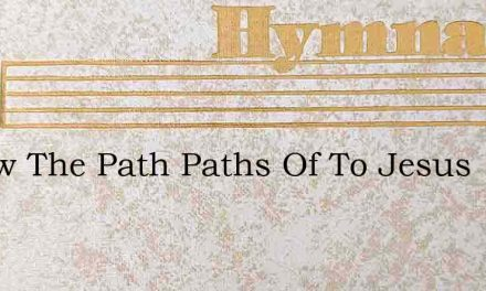 Follow The Path Paths Of To Jesus – Hymn Lyrics