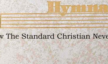 Follow The Standard Christian Never Be – Hymn Lyrics