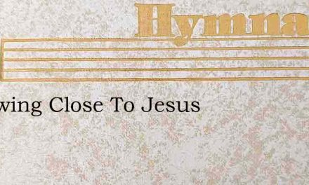Following Close To Jesus – Hymn Lyrics