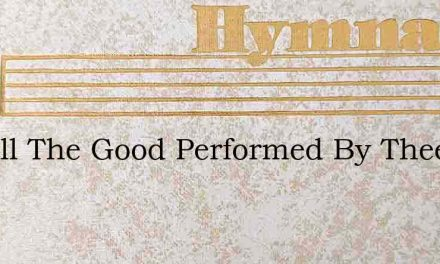For All The Good Performed By Thee – Hymn Lyrics