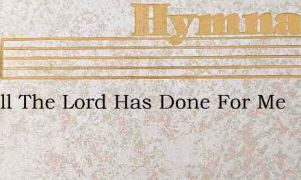 For All The Lord Has Done For Me – Hymn Lyrics