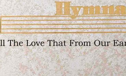 For All The Love That From Our Earliest – Hymn Lyrics