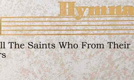 For All The Saints Who From Their Labors – Hymn Lyrics