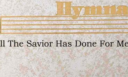 For All The Savior Has Done For Me – Hymn Lyrics