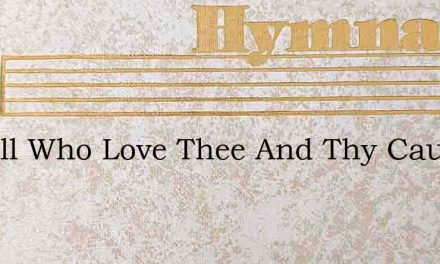For All Who Love Thee And Thy Cause – Hymn Lyrics