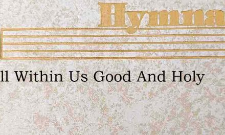 For All Within Us Good And Holy – Hymn Lyrics
