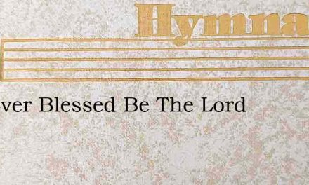 For Ever Blessed Be The Lord – Hymn Lyrics
